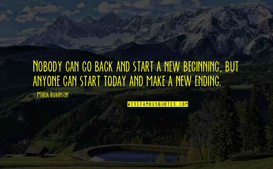 Nobody Can Go Back Quotes By Maria Robinson: Nobody can go back and start a new