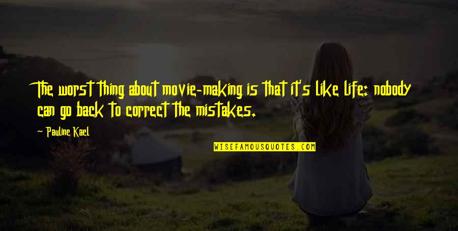 Nobody Can Go Back Quotes By Pauline Kael: The worst thing about movie-making is that it's