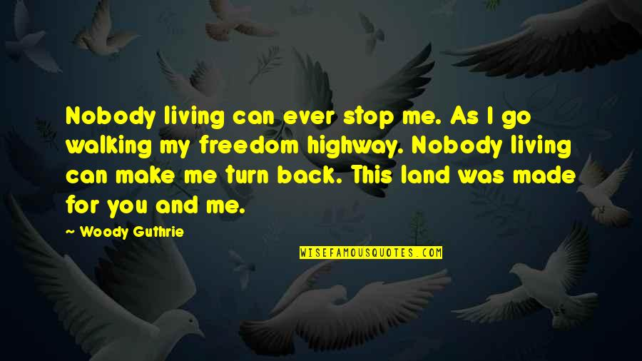 Nobody Can Go Back Quotes By Woody Guthrie: Nobody living can ever stop me. As I