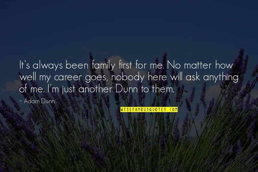 Nobody Here Quotes By Adam Dunn: It's always been family first for me. No