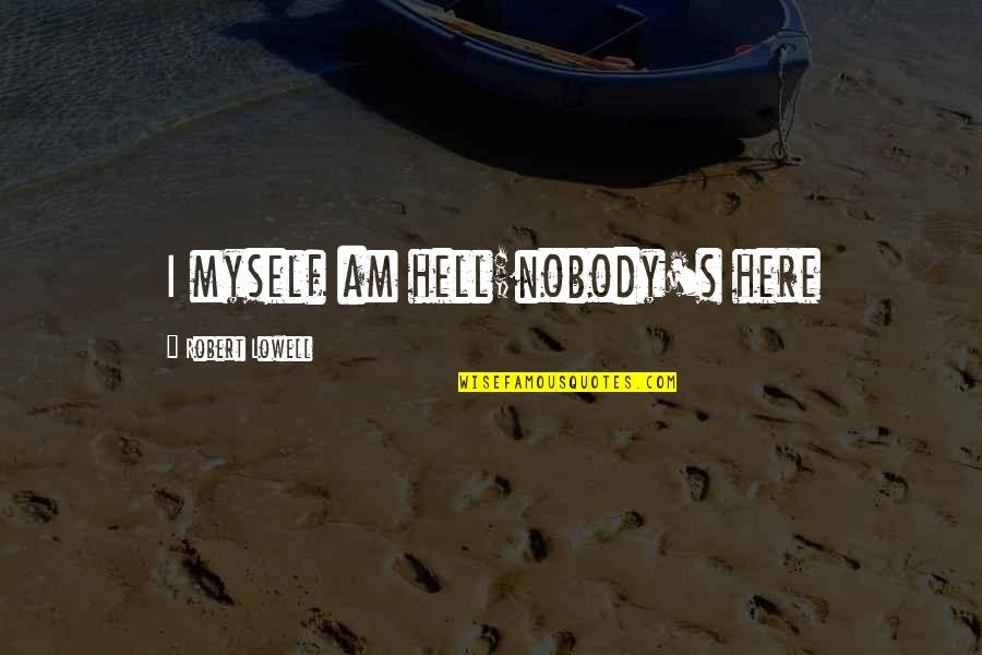 Nobody Here Quotes By Robert Lowell: I myself am hell;nobody's here