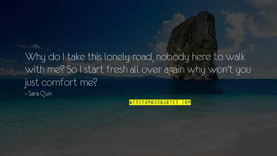 Nobody Here Quotes By Sara Quin: Why do I take this lonely road, nobody