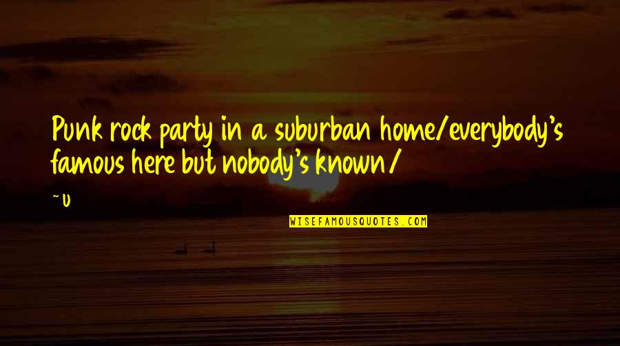Nobody Here Quotes By U2: Punk rock party in a suburban home/everybody's famous