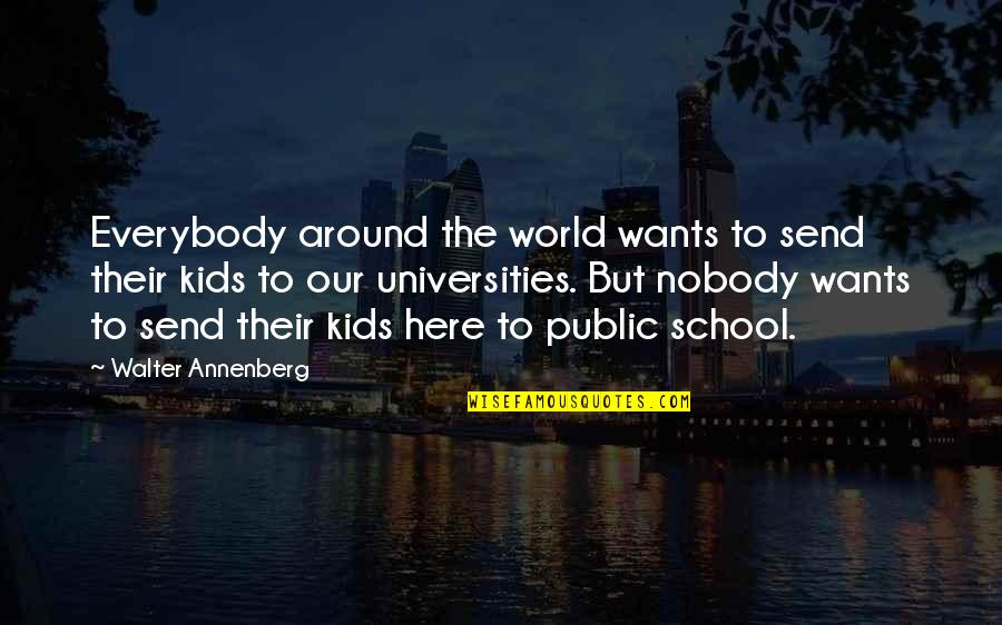 Nobody Here Quotes By Walter Annenberg: Everybody around the world wants to send their