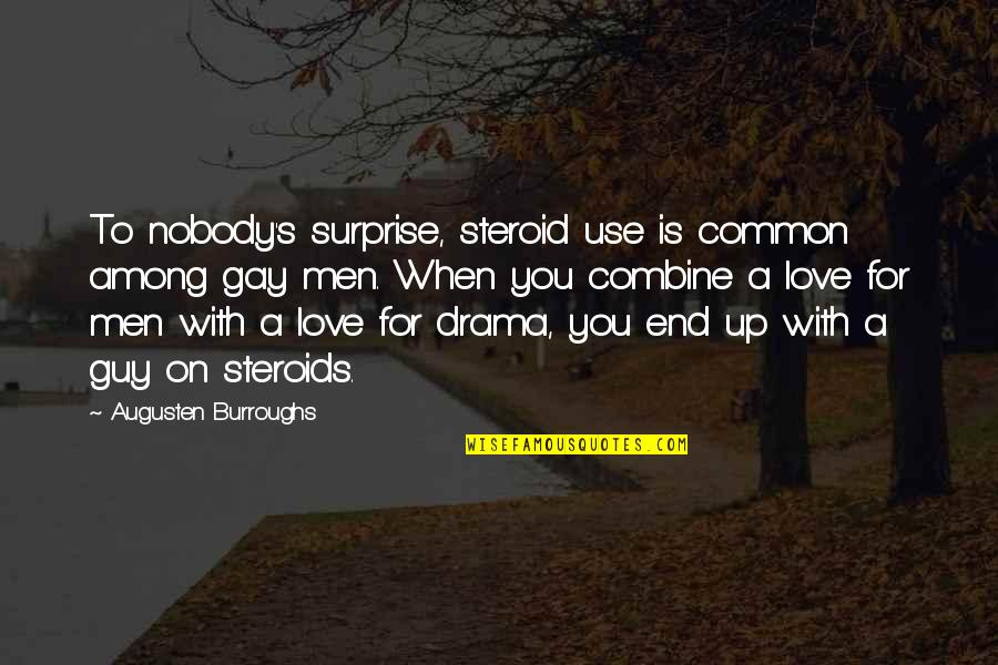 Nobody Love You Quotes By Augusten Burroughs: To nobody's surprise, steroid use is common among