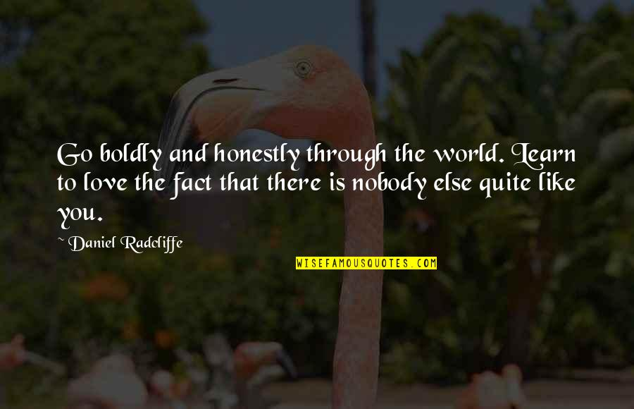 Nobody Love You Quotes By Daniel Radcliffe: Go boldly and honestly through the world. Learn