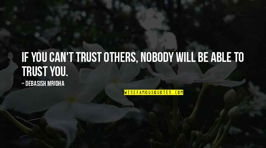 Nobody Love You Quotes By Debasish Mridha: If you can't trust others, nobody will be