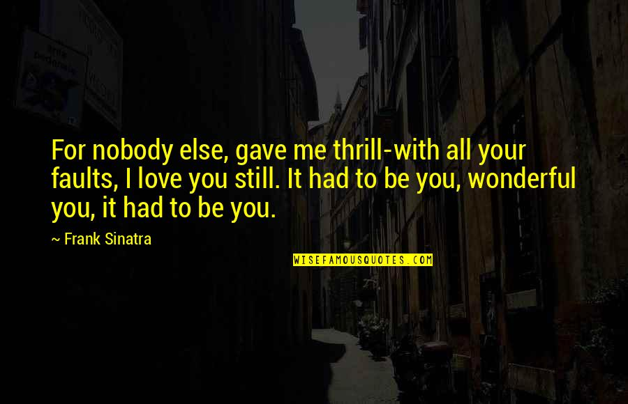 Nobody Love You Quotes By Frank Sinatra: For nobody else, gave me thrill-with all your