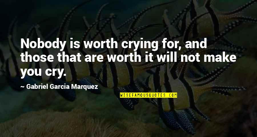 Nobody Love You Quotes By Gabriel Garcia Marquez: Nobody is worth crying for, and those that
