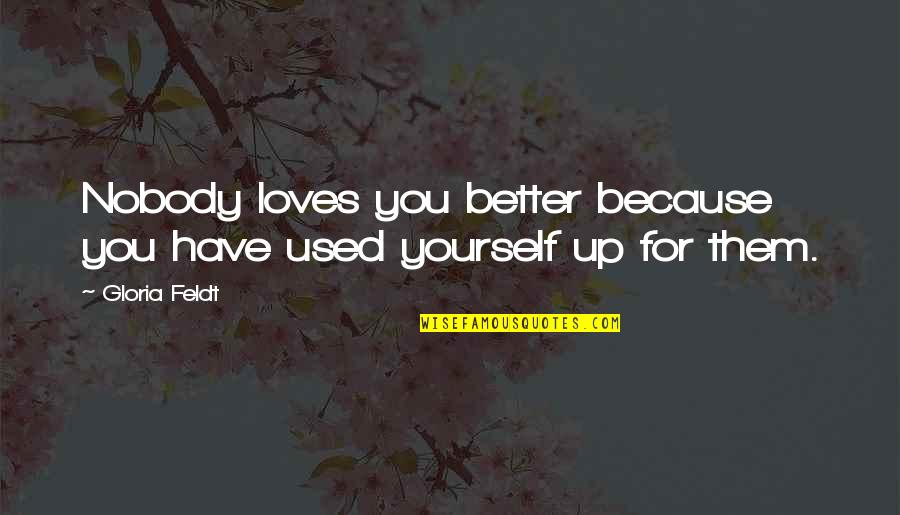 Nobody Love You Quotes By Gloria Feldt: Nobody loves you better because you have used