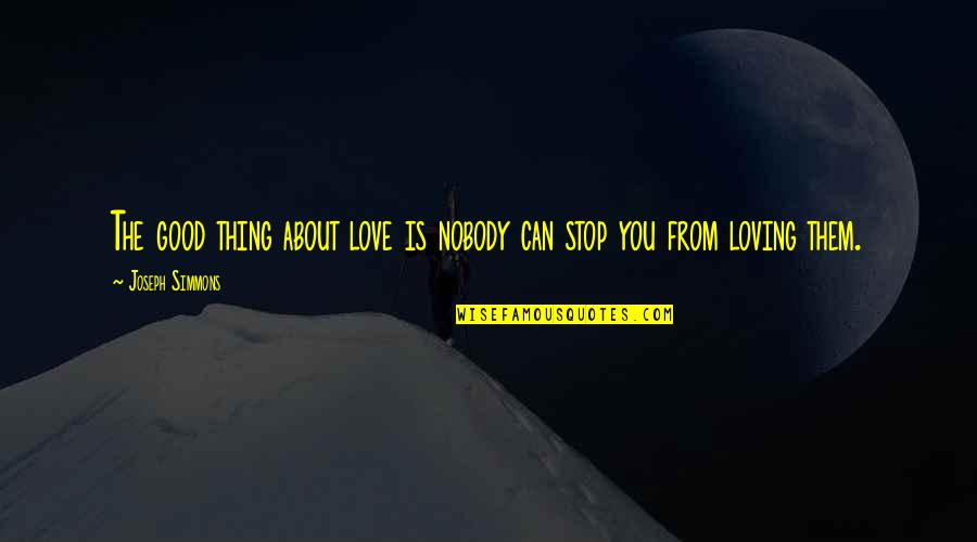 Nobody Love You Quotes By Joseph Simmons: The good thing about love is nobody can