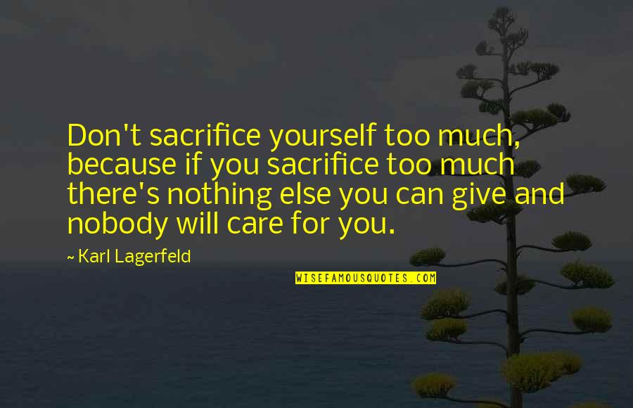 Nobody Love You Quotes By Karl Lagerfeld: Don't sacrifice yourself too much, because if you