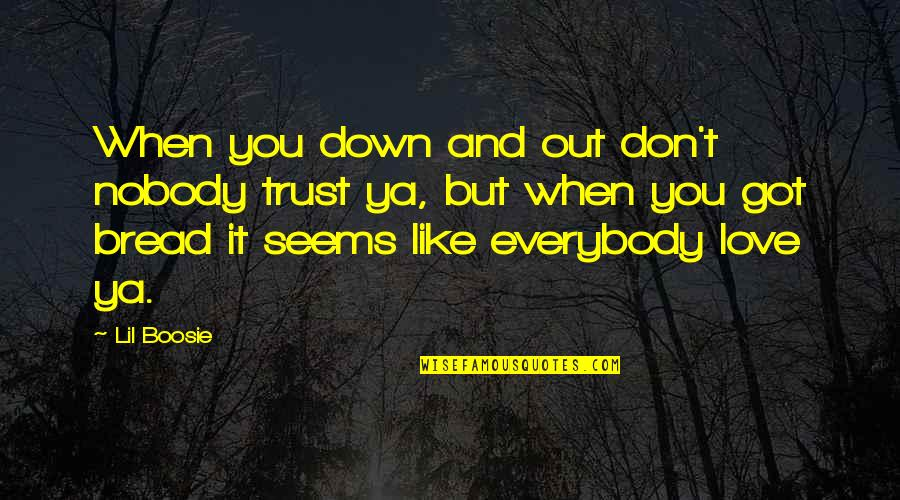Nobody Love You Quotes By Lil Boosie: When you down and out don't nobody trust