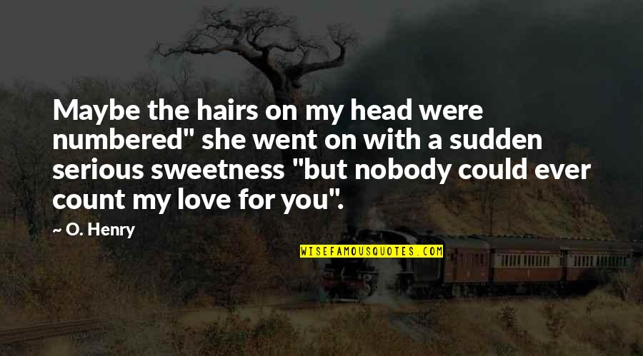 Nobody Love You Quotes By O. Henry: Maybe the hairs on my head were numbered""