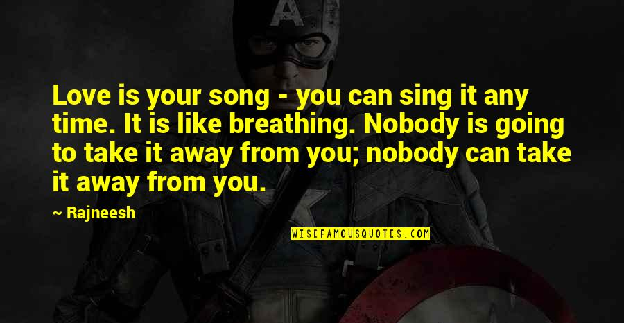 Nobody Love You Quotes By Rajneesh: Love is your song - you can sing