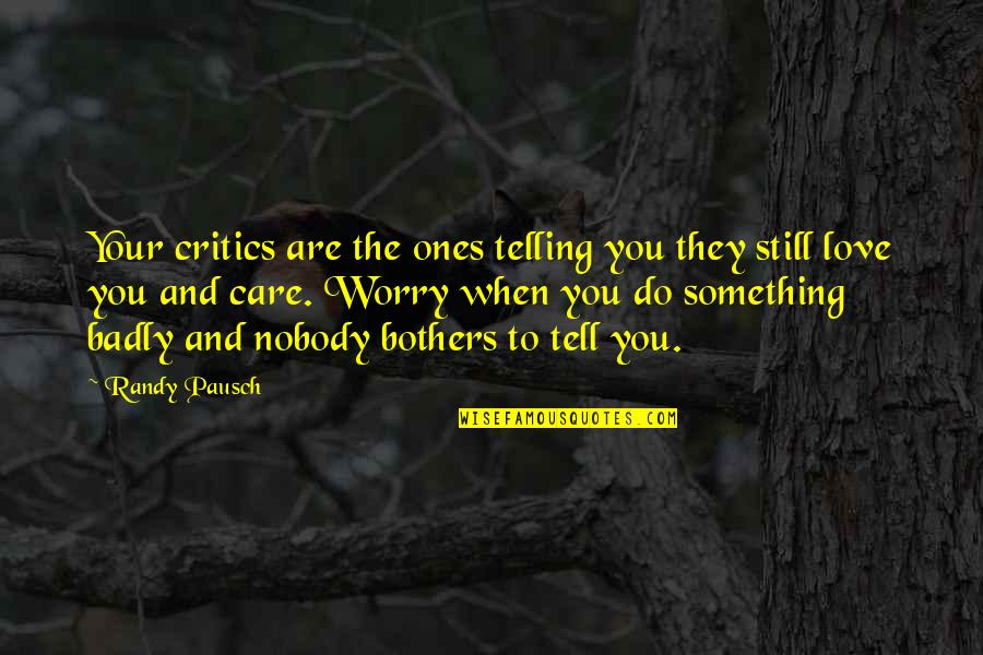Nobody Love You Quotes By Randy Pausch: Your critics are the ones telling you they