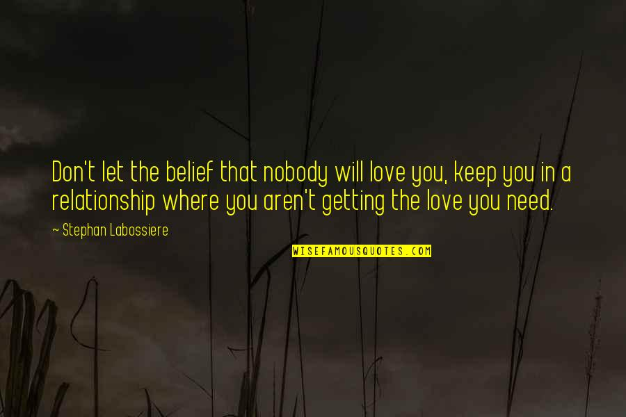 Nobody Love You Quotes By Stephan Labossiere: Don't let the belief that nobody will love