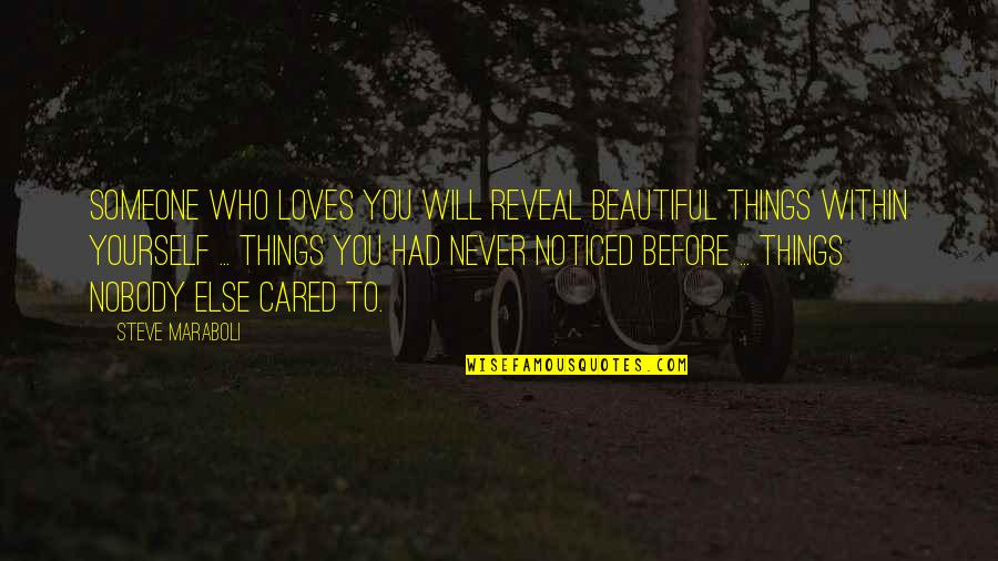Nobody Love You Quotes By Steve Maraboli: Someone who loves you will reveal beautiful things