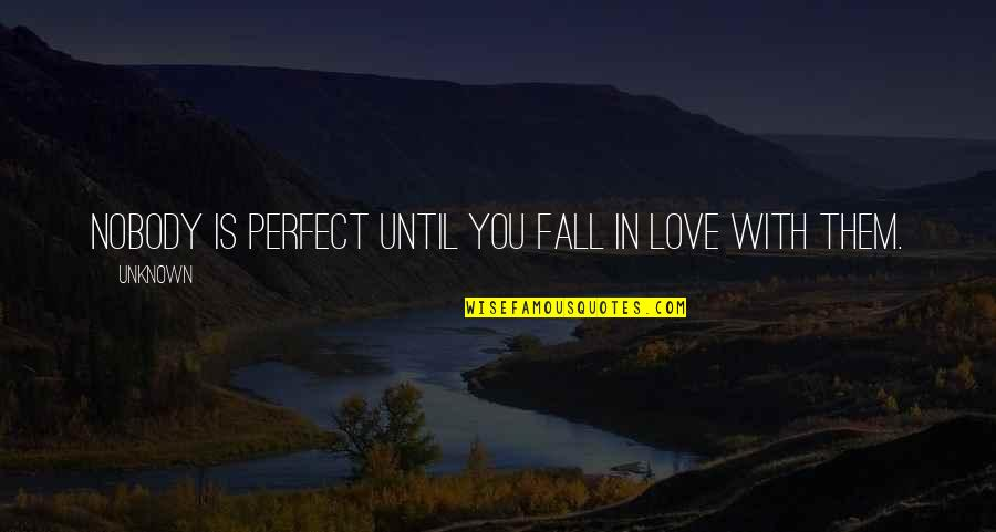 Nobody Love You Quotes By Unknown: Nobody is perfect until you fall in love