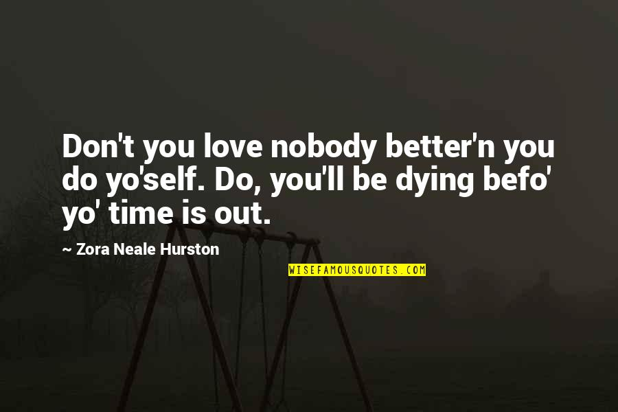 Nobody Love You Quotes By Zora Neale Hurston: Don't you love nobody better'n you do yo'self.