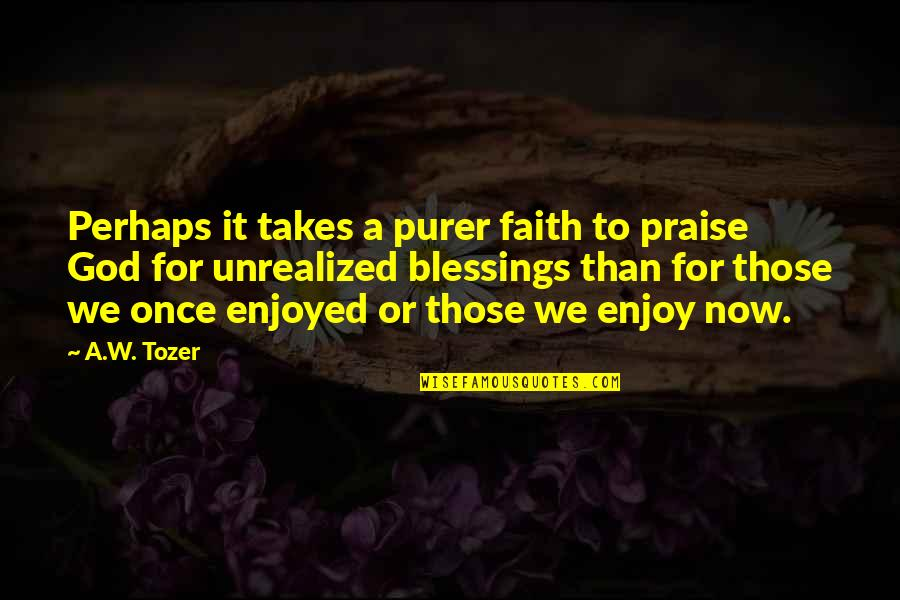 Nobody Understands Quotes By A.W. Tozer: Perhaps it takes a purer faith to praise