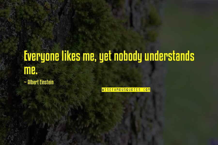 Nobody Understands Quotes By Albert Einstein: Everyone likes me, yet nobody understands me.