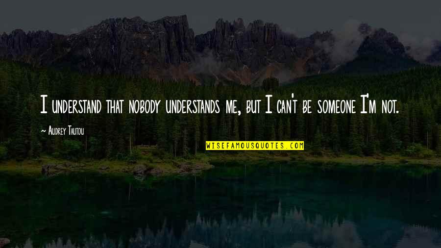 Nobody Understands Quotes By Audrey Tautou: I understand that nobody understands me, but I