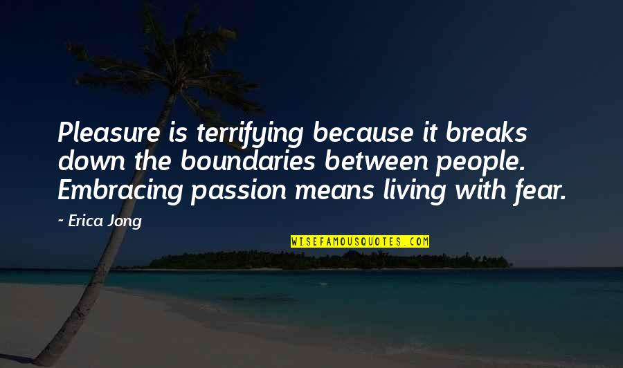 Nobody Understands Quotes By Erica Jong: Pleasure is terrifying because it breaks down the