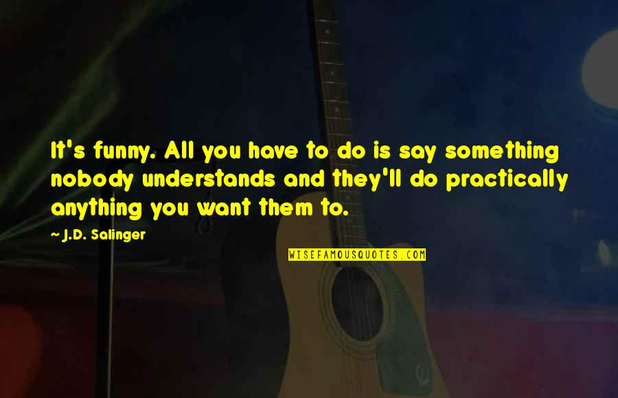 Nobody Understands Quotes By J.D. Salinger: It's funny. All you have to do is
