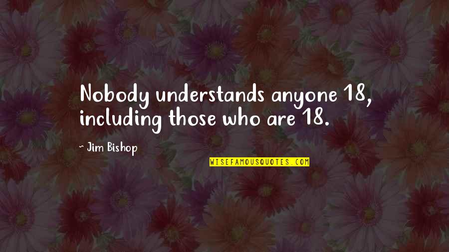 Nobody Understands Quotes By Jim Bishop: Nobody understands anyone 18, including those who are