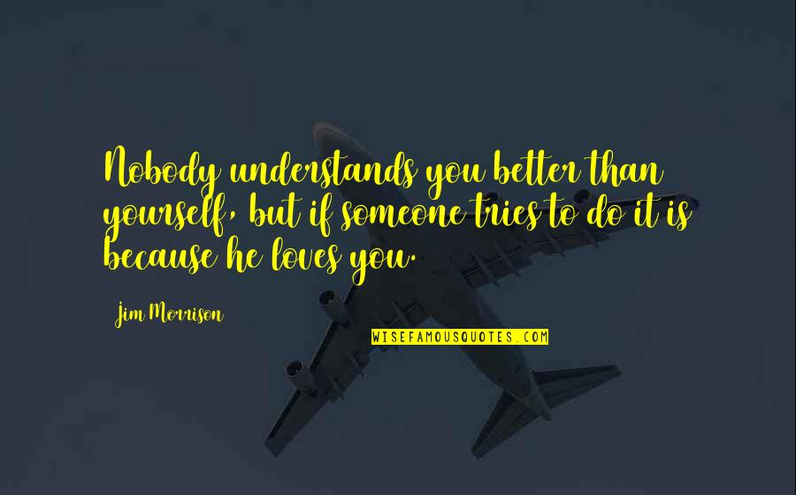 Nobody Understands Quotes By Jim Morrison: Nobody understands you better than yourself, but if