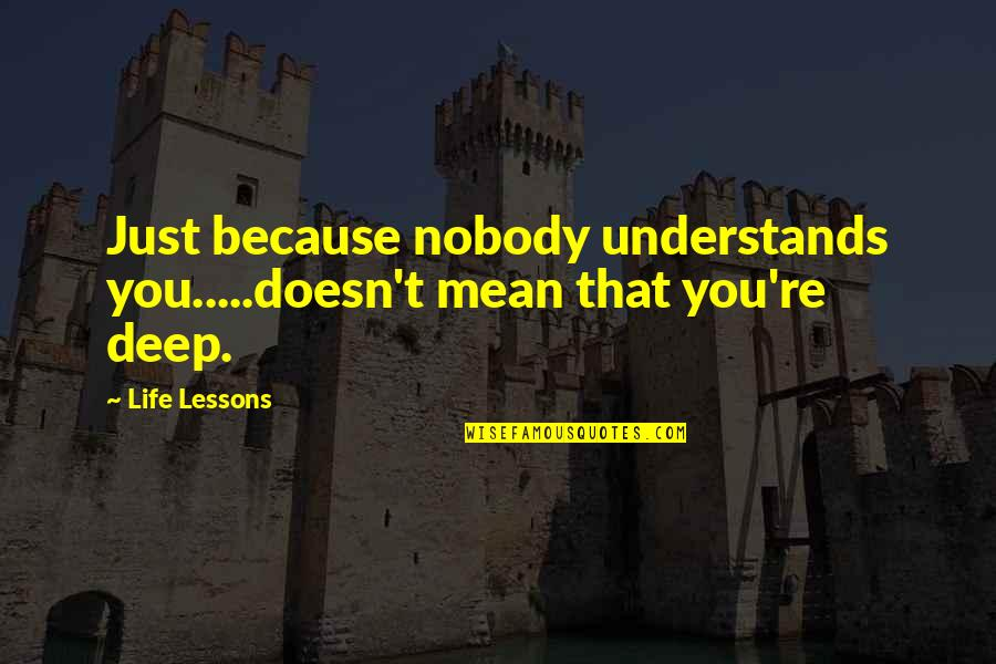 Nobody Understands Quotes By Life Lessons: Just because nobody understands you.....doesn't mean that you're