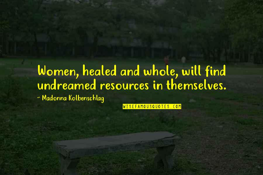 Nobody Understands Quotes By Madonna Kolbenschlag: Women, healed and whole, will find undreamed resources