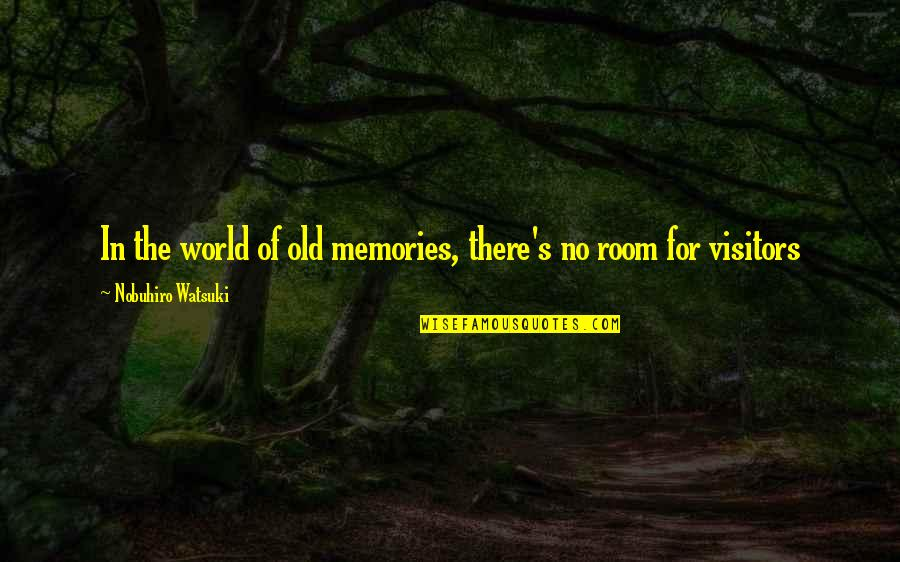 Nobuhiro Quotes By Nobuhiro Watsuki: In the world of old memories, there's no