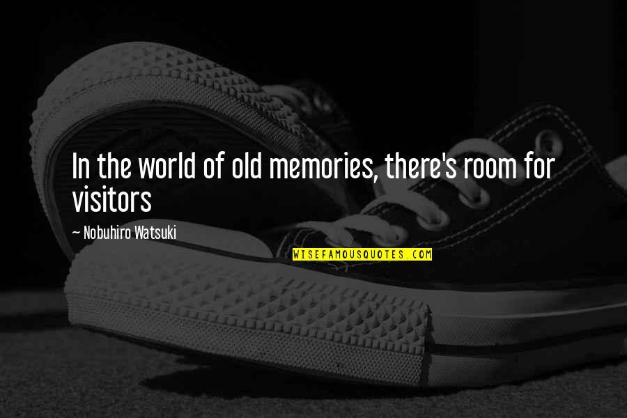 Nobuhiro Quotes By Nobuhiro Watsuki: In the world of old memories, there's room