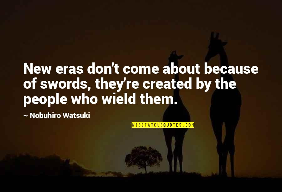 Nobuhiro Quotes By Nobuhiro Watsuki: New eras don't come about because of swords,