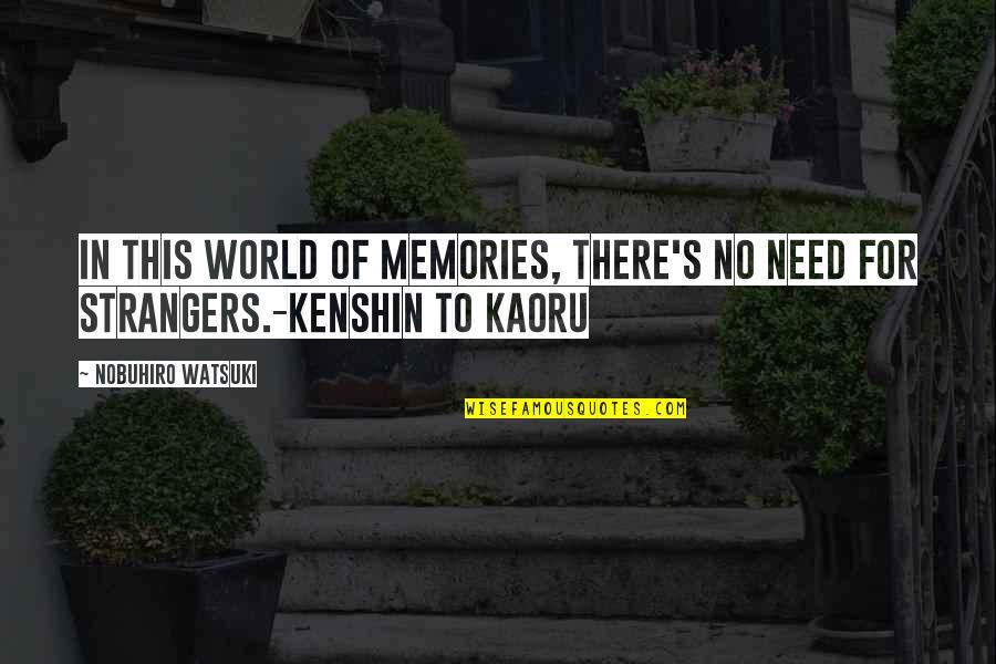 Nobuhiro Quotes By Nobuhiro Watsuki: In this world of memories, there's no need