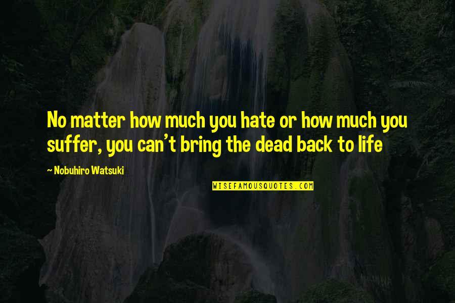 Nobuhiro Quotes By Nobuhiro Watsuki: No matter how much you hate or how