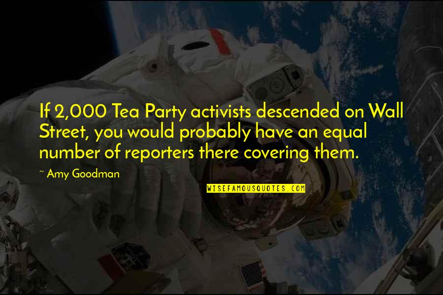Nobuo Terashima Quotes By Amy Goodman: If 2,000 Tea Party activists descended on Wall