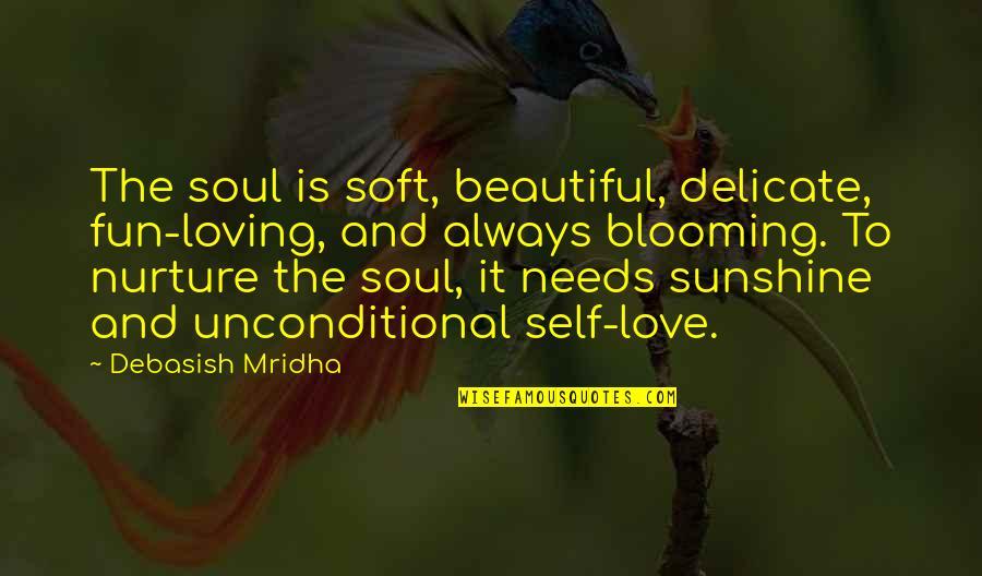 Nobuo Terashima Quotes By Debasish Mridha: The soul is soft, beautiful, delicate, fun-loving, and