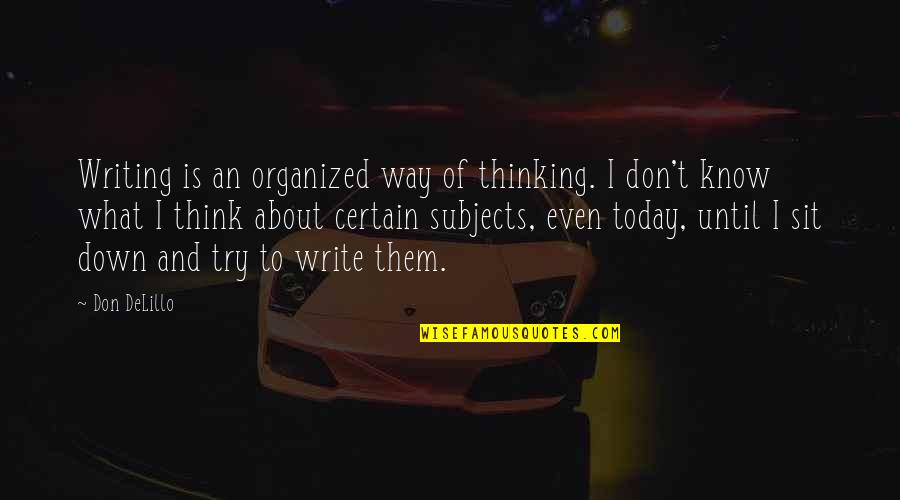 Nobuo Terashima Quotes By Don DeLillo: Writing is an organized way of thinking. I
