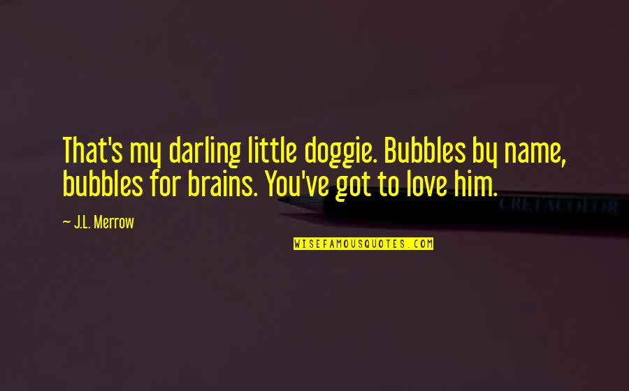 Nobuo Terashima Quotes By J.L. Merrow: That's my darling little doggie. Bubbles by name,