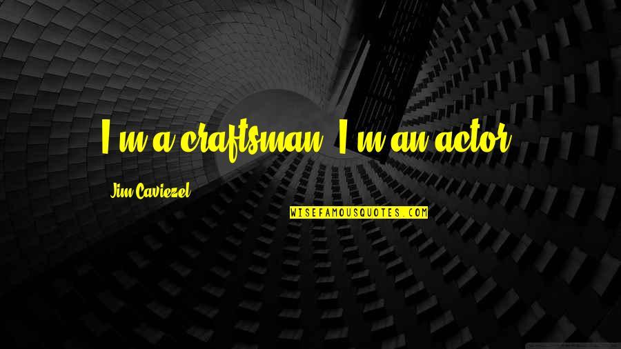 Nobuo Terashima Quotes By Jim Caviezel: I'm a craftsman. I'm an actor.