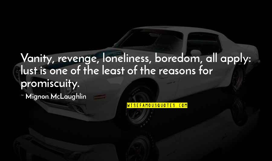 Nobuo Terashima Quotes By Mignon McLaughlin: Vanity, revenge, loneliness, boredom, all apply: lust is