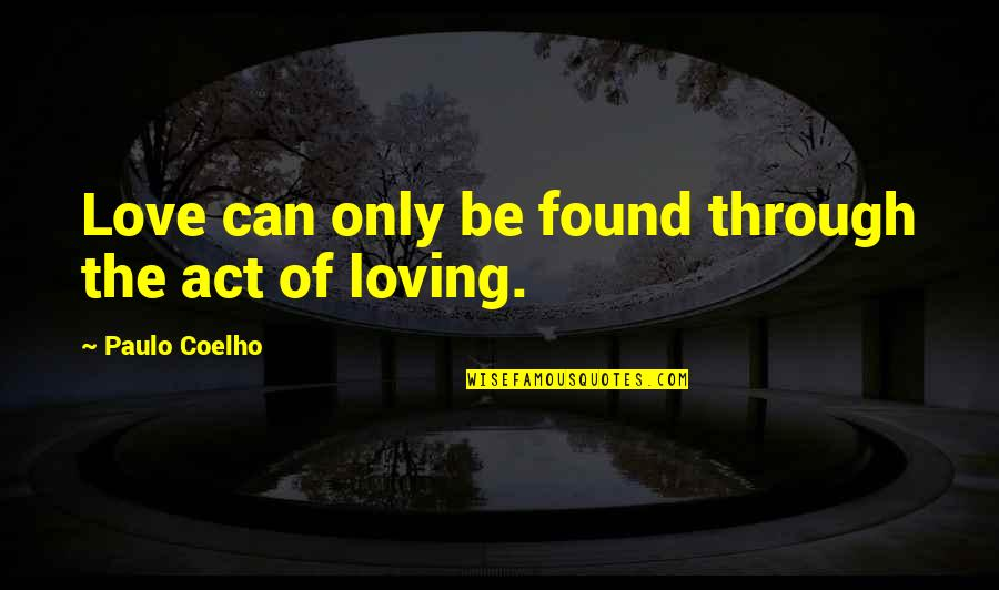 Nobuo Terashima Quotes By Paulo Coelho: Love can only be found through the act