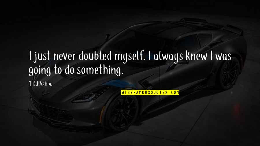 Nod Flame Tank Quotes By DJ Ashba: I just never doubted myself. I always knew
