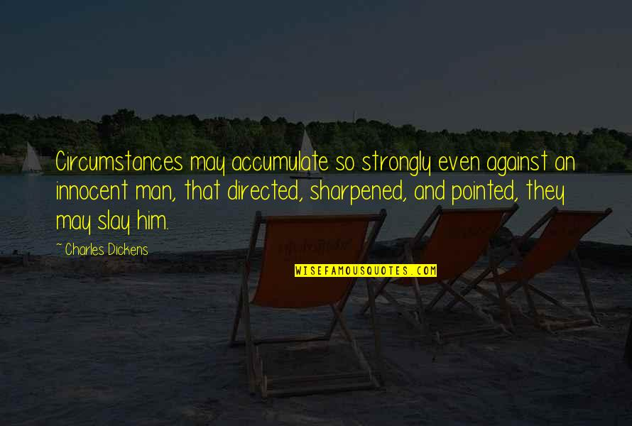 Noddy Holder Quotes By Charles Dickens: Circumstances may accumulate so strongly even against an