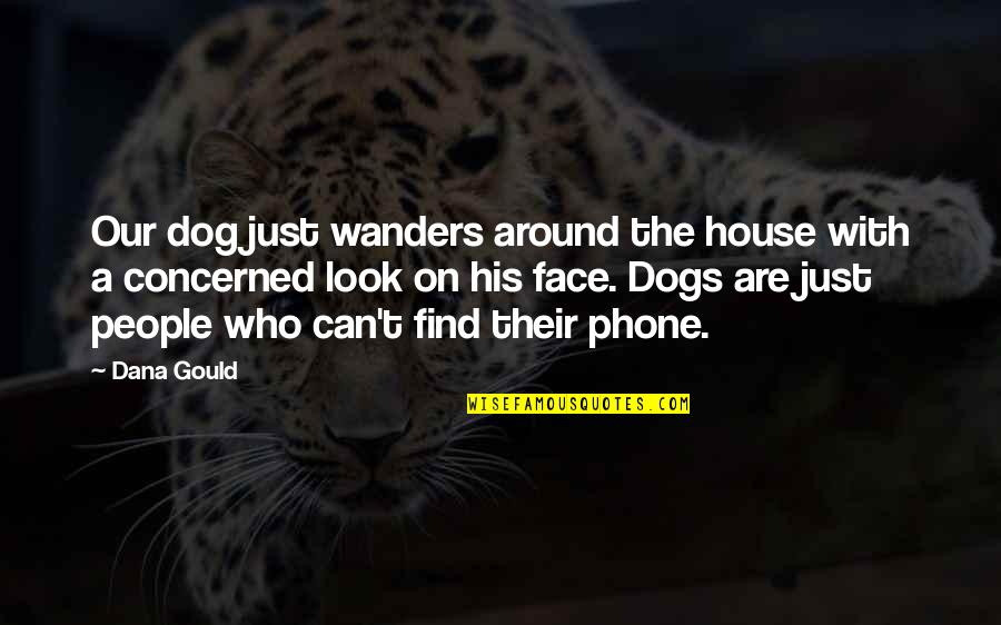 Noddy Holder Quotes By Dana Gould: Our dog just wanders around the house with