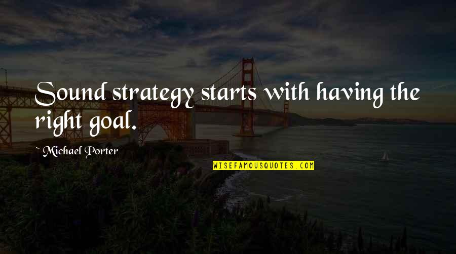 Noddy Holder Quotes By Michael Porter: Sound strategy starts with having the right goal.
