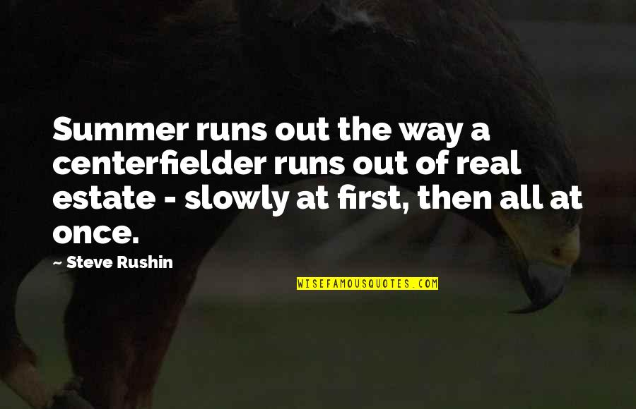 Noddy Holder Quotes By Steve Rushin: Summer runs out the way a centerfielder runs